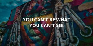 You Can't Be What You Can't See