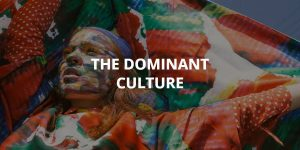 The Dominant Culture