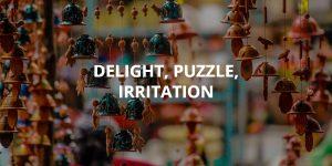 Delight, Puzzle, Irritation
