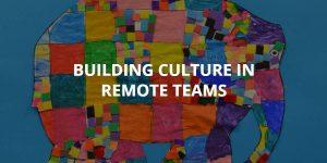 Building Culture in Remote Teams