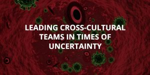 Leading Cross-Cultural Teams in Times of Uncertainty
